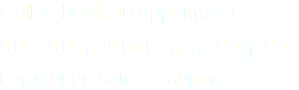 Call to book an appointment 0203 005 4919 Lines open 8am - 5.30pm